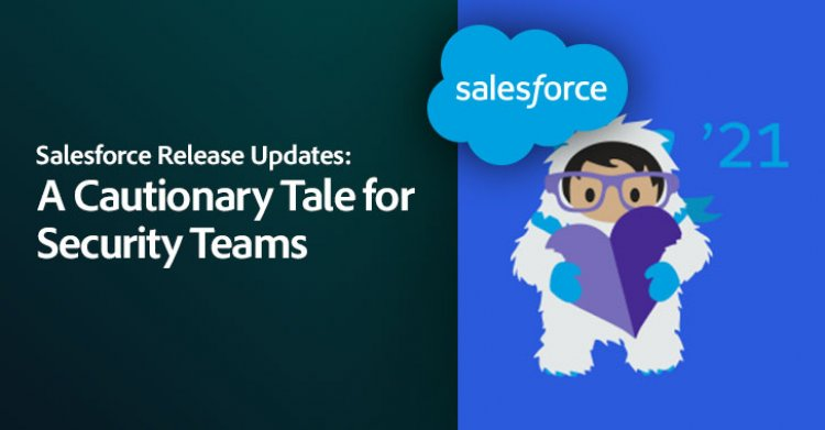 Salesforce Release Updates — A Cautionary Tale for Security Teams